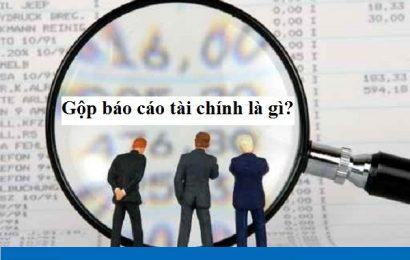 Tất tần tật thông tin về gộp báo cáo tài chính
