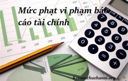Quy định mức xử phạt nộp chậm Báo cáo tài chính năm 2018
