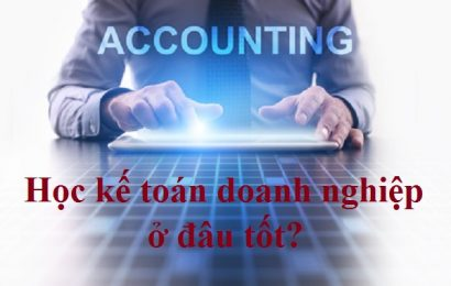 Học kế toán doanh nghiệp ở đâu tốt?